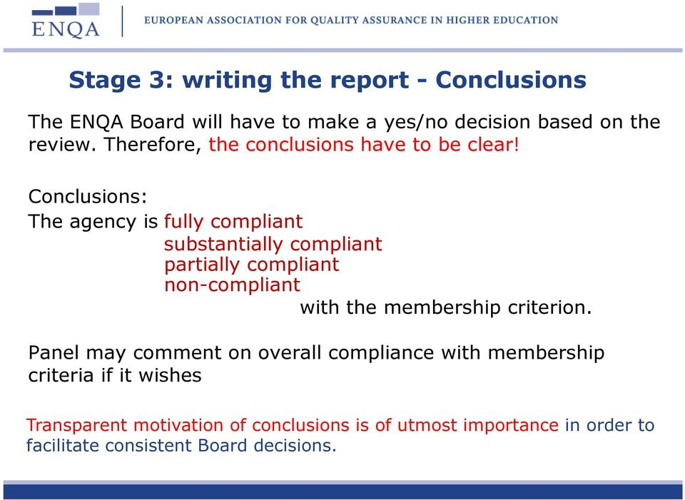 Conclusions: The agency is fully compliant substantially compliant partially compliant non-compliant with the membership