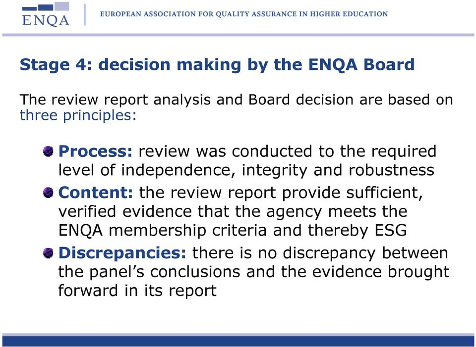 the review report provide sufficient, verified evidence that the agency meets the ENQA membership criteria and
