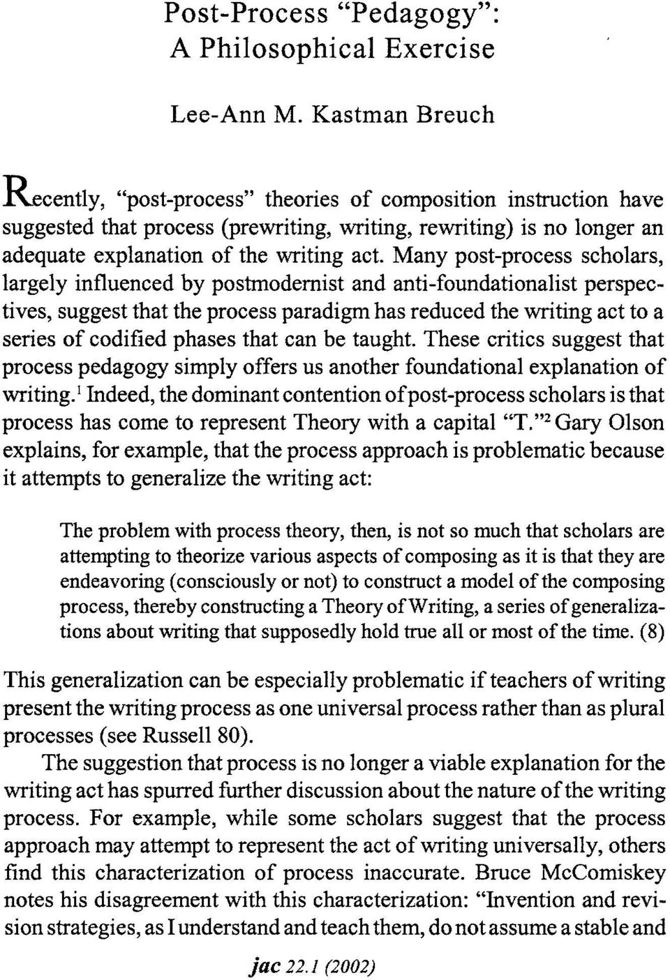 Many post-process scholars, largely influenced by postmodernist and anti-foundationalist perspectives, suggest that the process paradigm has reduced the writing act to a series of codified phases