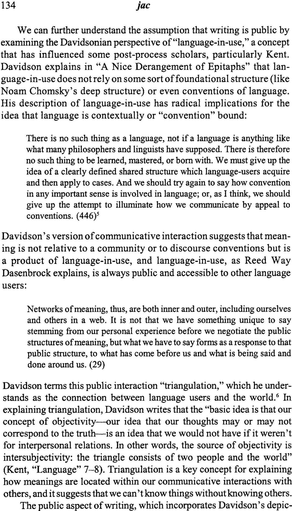 "Davidson explains in ""A Nice Derangement of Epitaphs"" that language-in-use does not rely on some sort offoundational structure (like Noam Chomsky's deep structure) or even conventions of language."