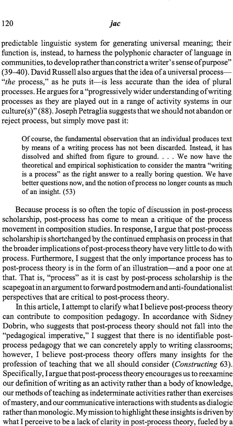 "He argues for a ""progressively wider understanding ofwriting processes as they are played out in a range of activity systems in our culture( s)"" (88)."