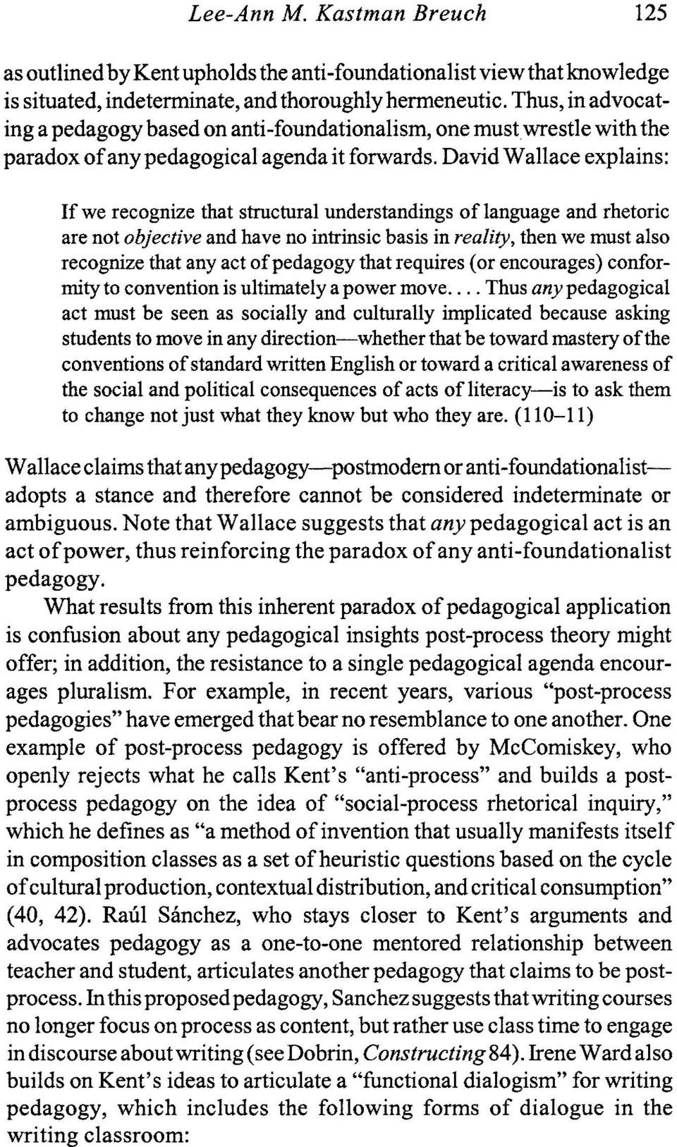 David Wallace explains: If we recognize that structural understandings of language and rhetoric are not objective and have no intrinsic basis in reality, then we must also recognize that any act of