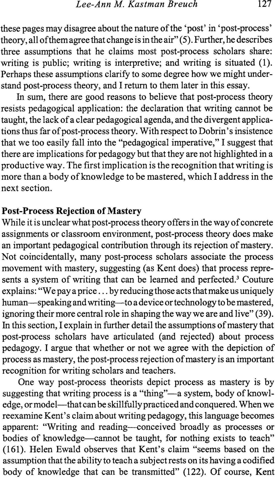 Perhaps these assumptions clarify to some degree how we might understand post-process theory, and I return to them later in this essay.