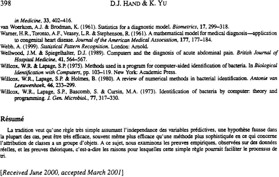 London: Arnold. Wellwood, J.M. & Spiegelhalter, D.J.(1989). Computers and the diagnosis of acute abdominal pain. British J o d oj Hospital Medicine, 41,564-567. Willcox. W.R. & Lapage, S.P. (1975).