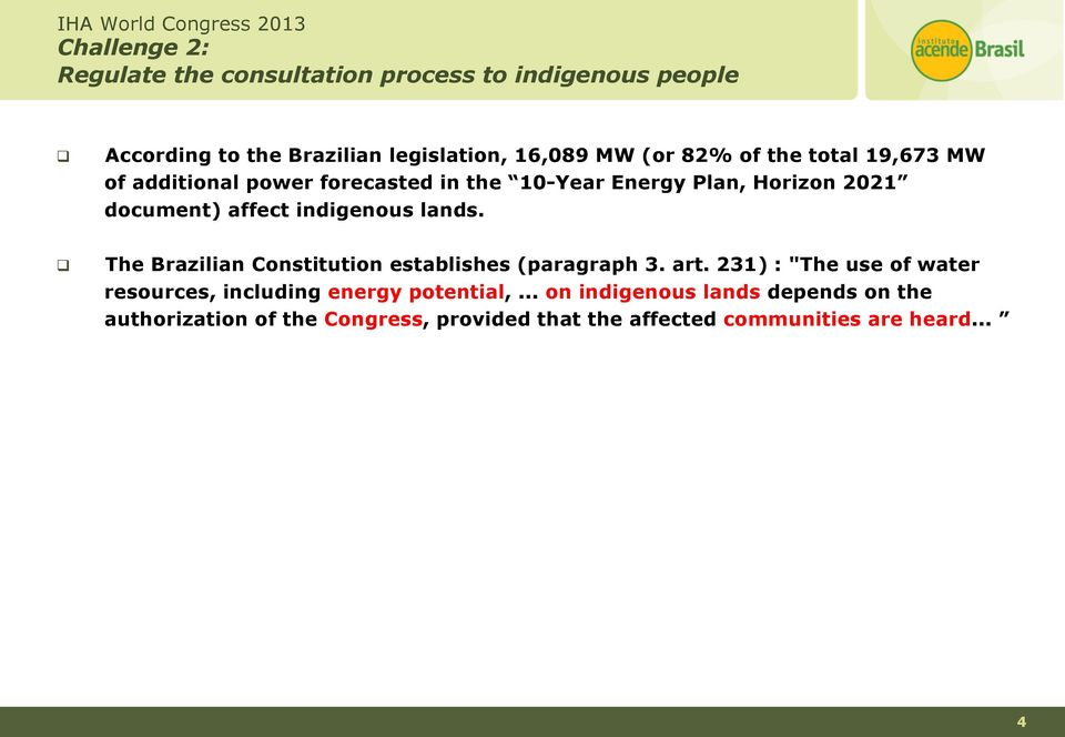 indigenous lands. The Brazilian Constitution establishes (paragraph 3. art.