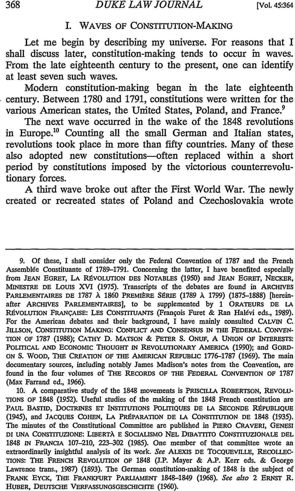 Between 1780 and 1791, constitutions were written for the various American states, the United States, Poland, and France. 9 The next wave occurred in the wake of the 1848 revolutions in Europe.
