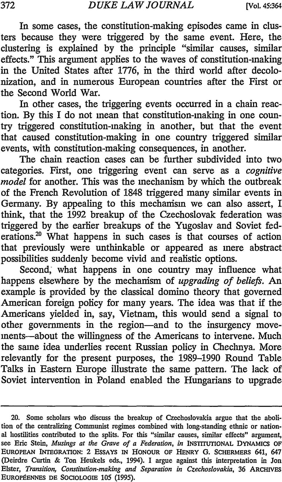 """ This argument applies to the waves of constitution-making in the United States after 1776, in the third world after decolonization, and in numerous European countries after the First or the Second"