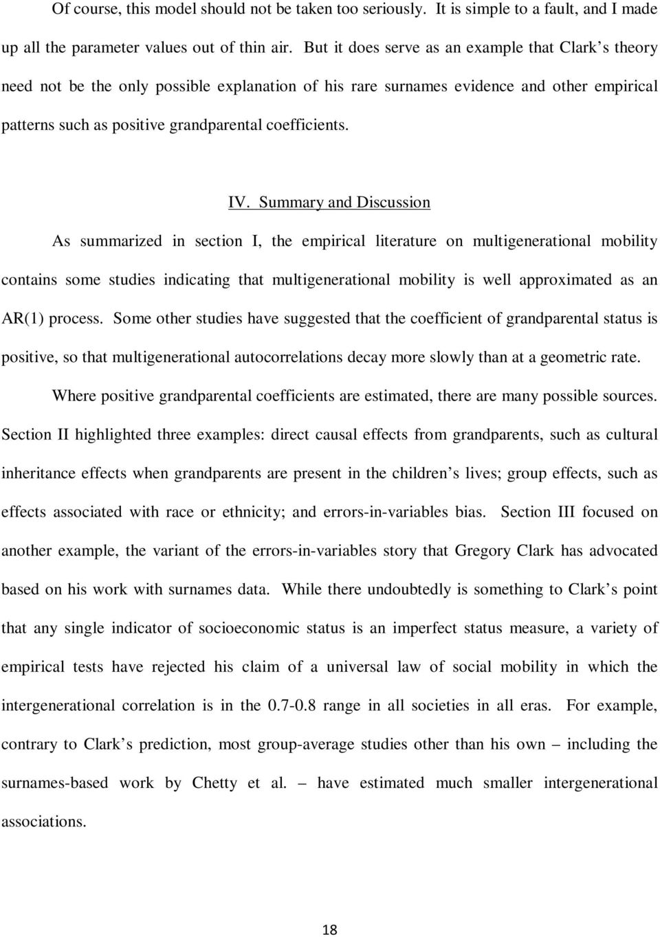 IV. Summary and Discussion As summarized in section I, the empirical literature on multigenerational mobility contains some studies indicating that multigenerational mobility is well approximated as