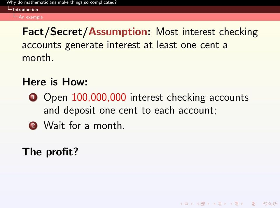 Here is How: 1 Open 100,000,000 interest checking accounts and