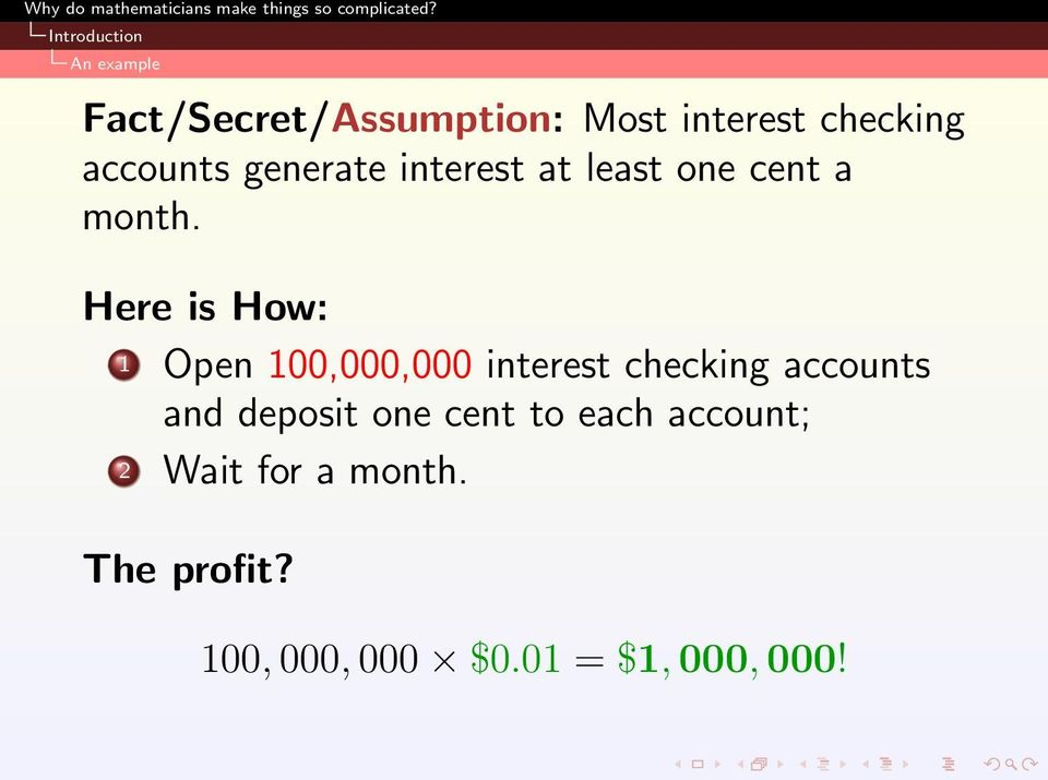 Here is How: 1 Open 100,000,000 interest checking accounts and deposit
