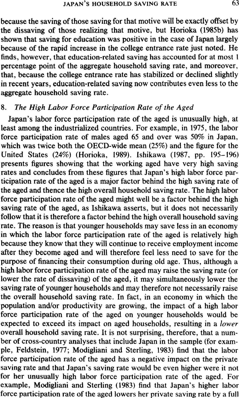 He finds, however, that education-related saving has accounted for at most 1 percentage point of the aggregate household saving rate, and moreover, that, because the college entrance rate has