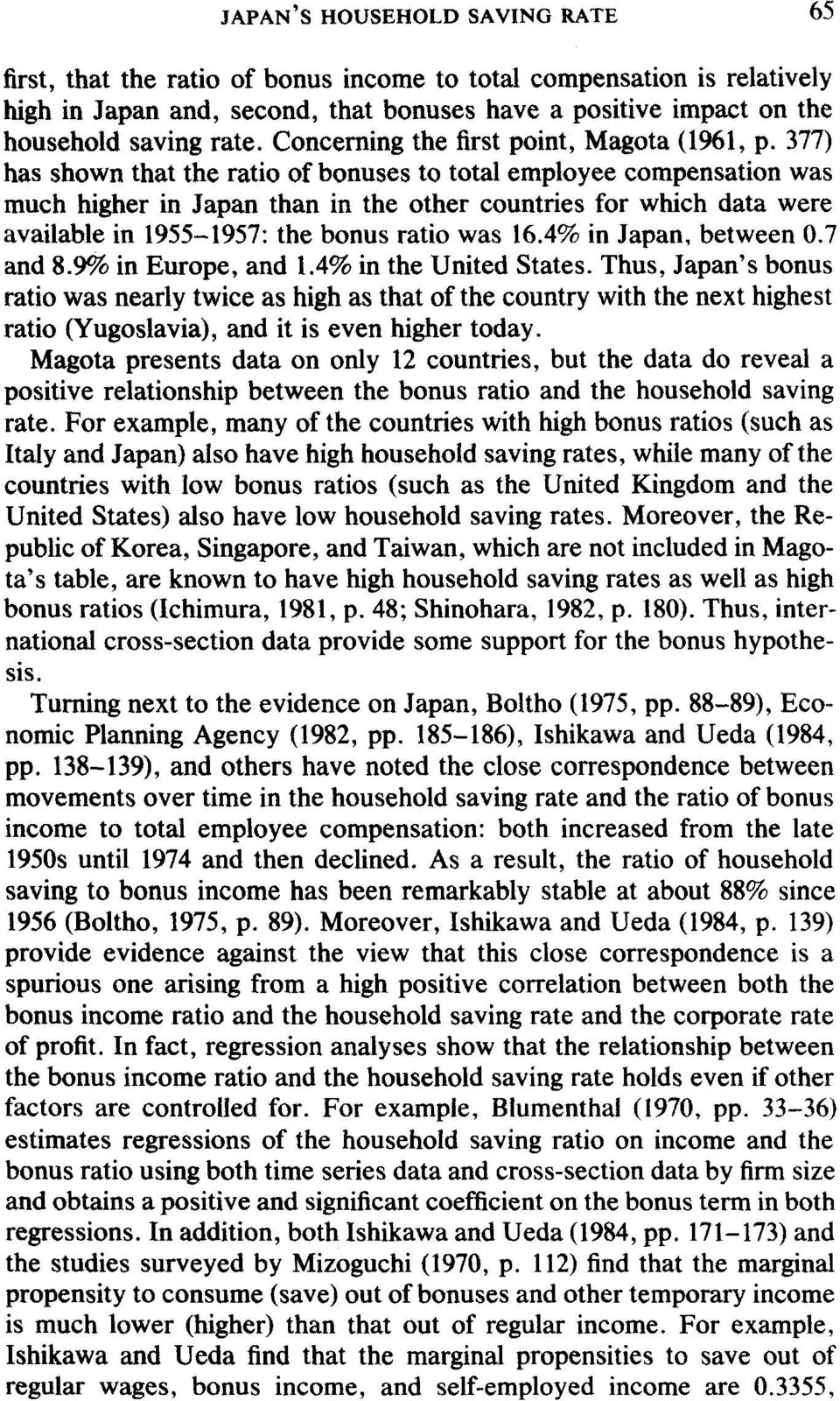 377) has shown that the ratio of bonuses to total employee compensation was much higher in Japan than in the other countries for which data were available in 1955-1957: the bonus ratio was 16.