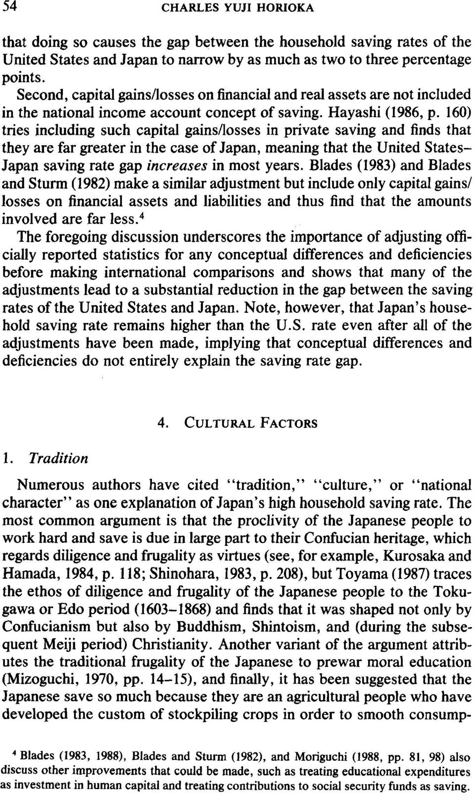 160) tries including such capital gains/losses in private saving and finds that they are far greater in the case of Japan, meaning that the United States- Japan saving rate gap increases in most
