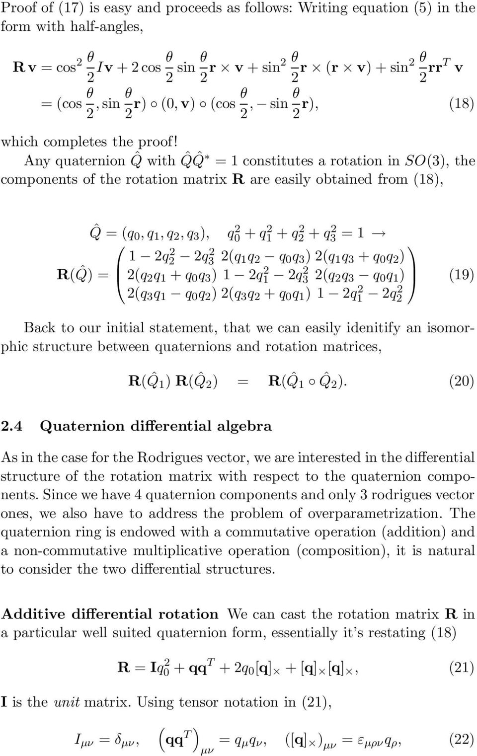 Any quaternion ˆQ with ˆQ ˆQ = 1 constitutes a rotation in SO(3), the components of the rotation matrix R are easily obtained from (18), ˆQ = (q,q 1,q,q 3 ), q + q 1 + q + q 3 = 1 R( ˆQ) 1 q q 3 (q