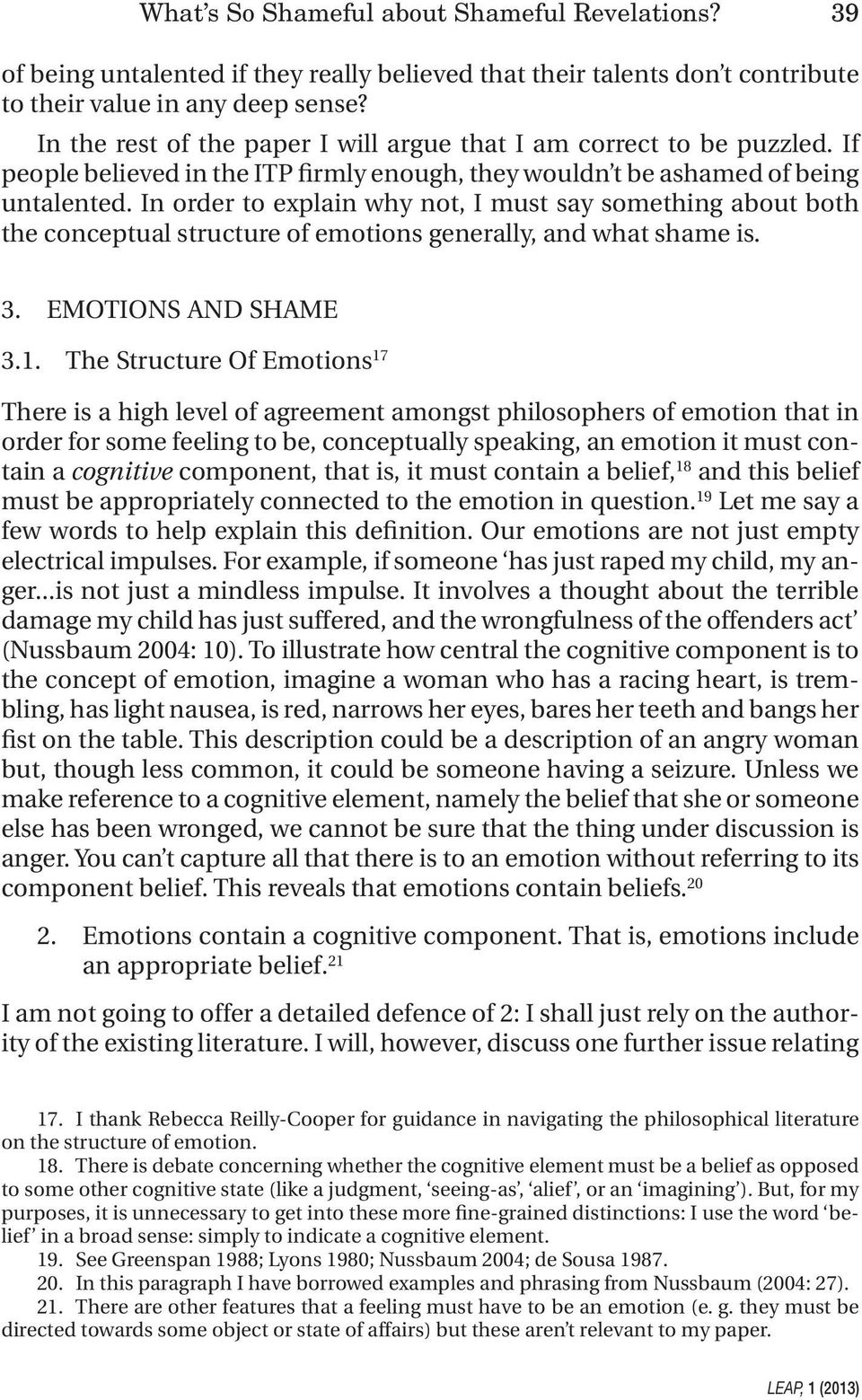 In order to explain why not, I must say something about both the conceptual structure of emotions generally, and what shame is. 3. EMOTIONS AND SHAME 3.1.