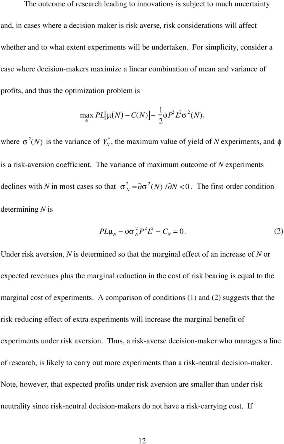 For simplicity, consider a case where decision-makers maximize a linear combination of mean and variance of profits, and thus the optimization problem is max N PL [ µ ( N) C(N) ] 1 2 φp2 L 2 σ 2 (N),