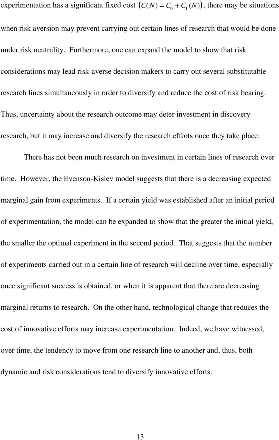 Furthermore, one can expand the model to show that risk considerations may lead risk-averse decision makers to carry out several substitutable research lines simultaneously in order to diversify and