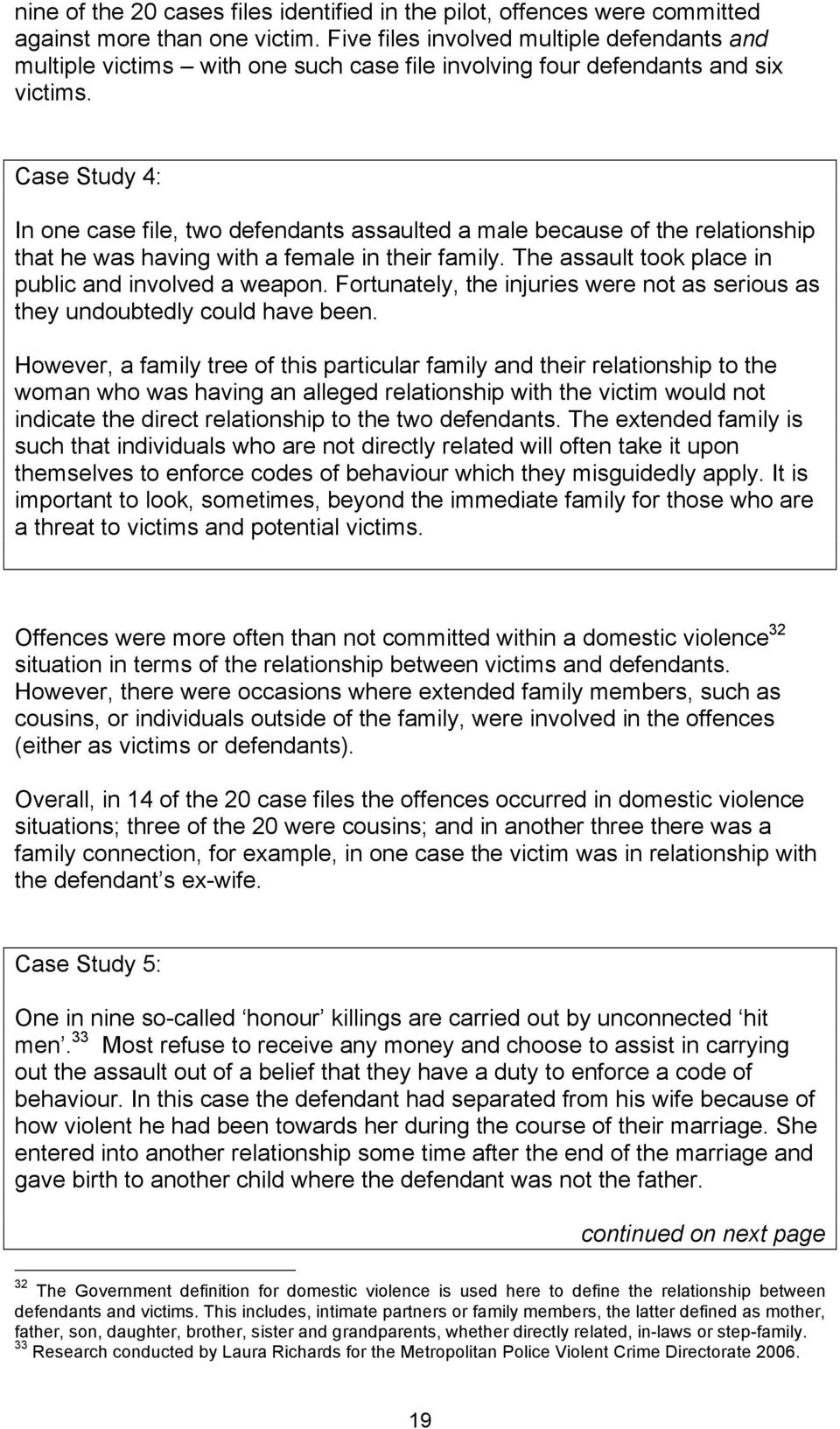 Case Study 4: In one case file, two defendants assaulted a male because of the relationship that he was having with a female in their family. The assault took place in public and involved a weapon.