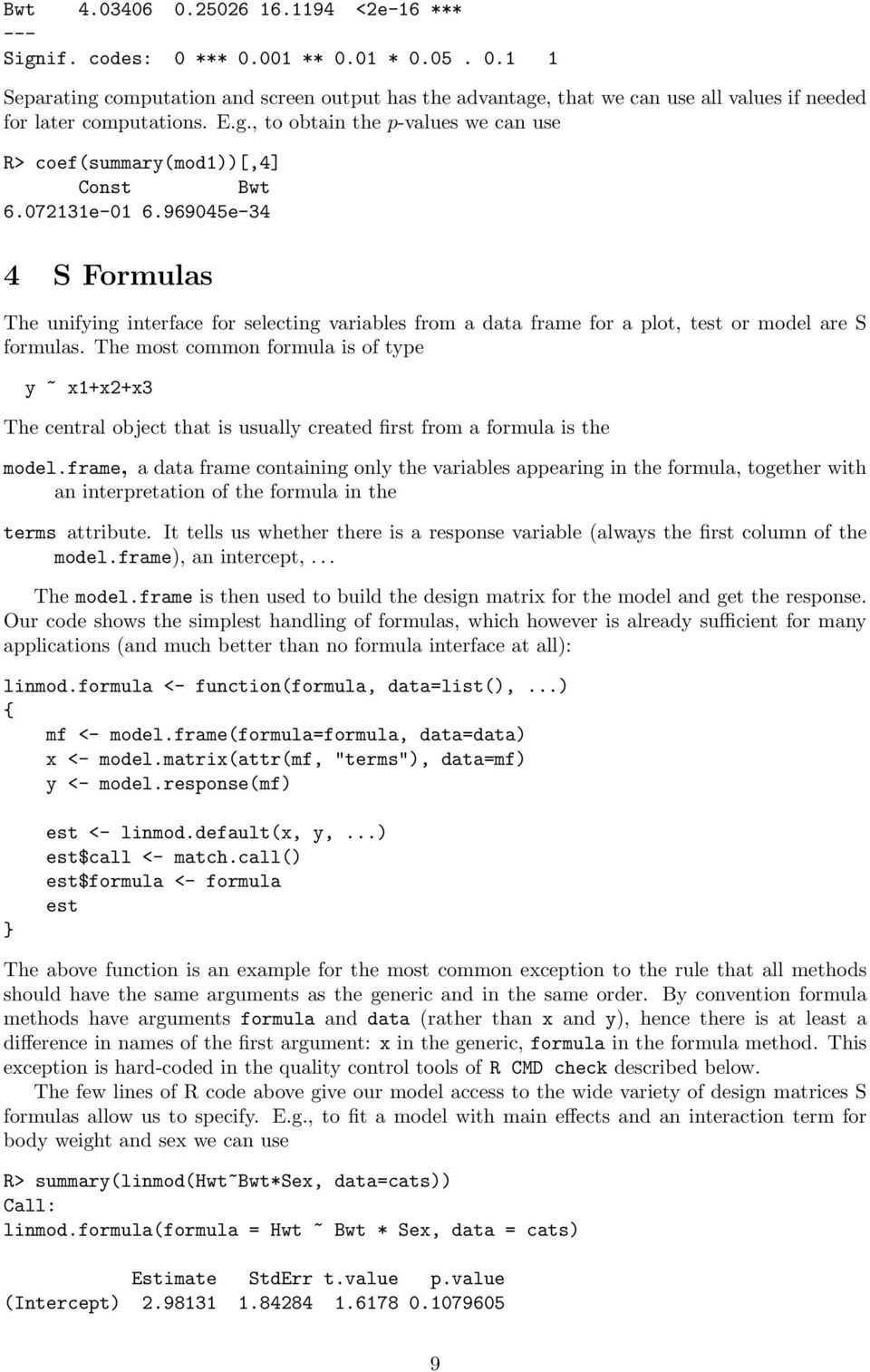 969045e-34 4 S Formulas The unifying interface for selecting variables from a data frame for a plot, test or model are S formulas.