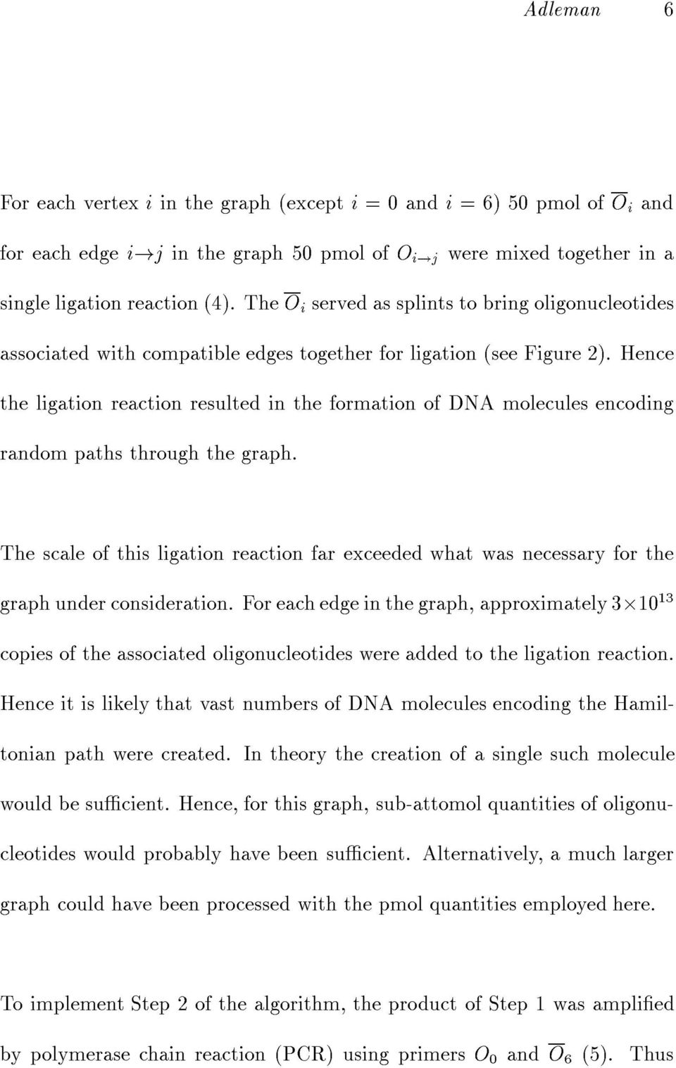 Hence the ligation reaction resulted in the formation of DNA molecules encoding random paths through the graph.