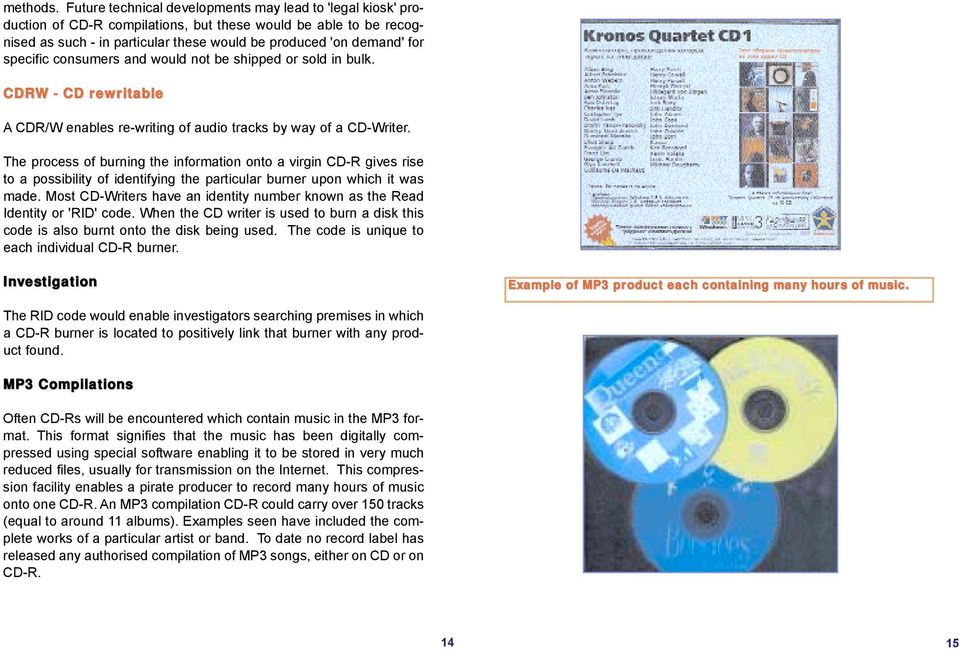 specific consumers and would not be shipped or sold in bulk. CDRW - CD rewritable A CDR/W enables re-writing of audio tracks by way of a CD-Writer.