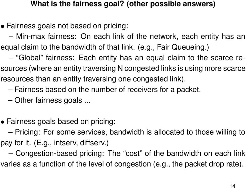 ) Global fairness: Each entity has an equal claim to the scarce resources (where an entity traversing N congested links is using more scarce resources than an entity traversing one congested