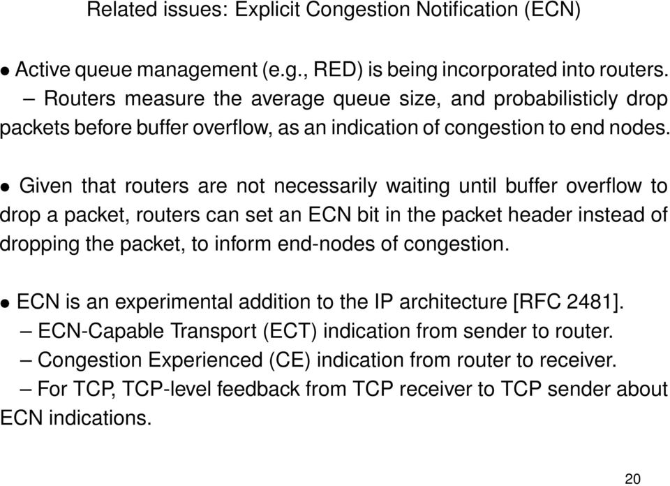 Given that routers are not necessarily waiting until buffer overflow to drop a packet, routers can set an ECN bit in the packet header instead of dropping the packet, to inform end-nodes