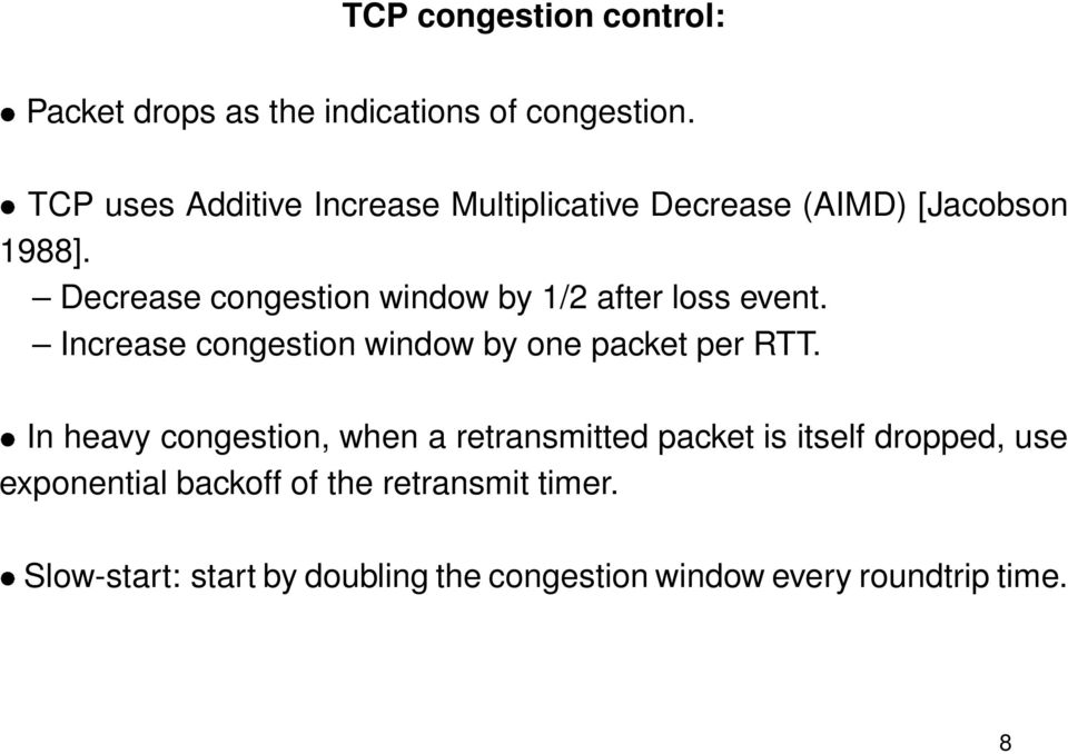Decrease congestion window by 1/2 after loss event. Increase congestion window by one packet per RTT.