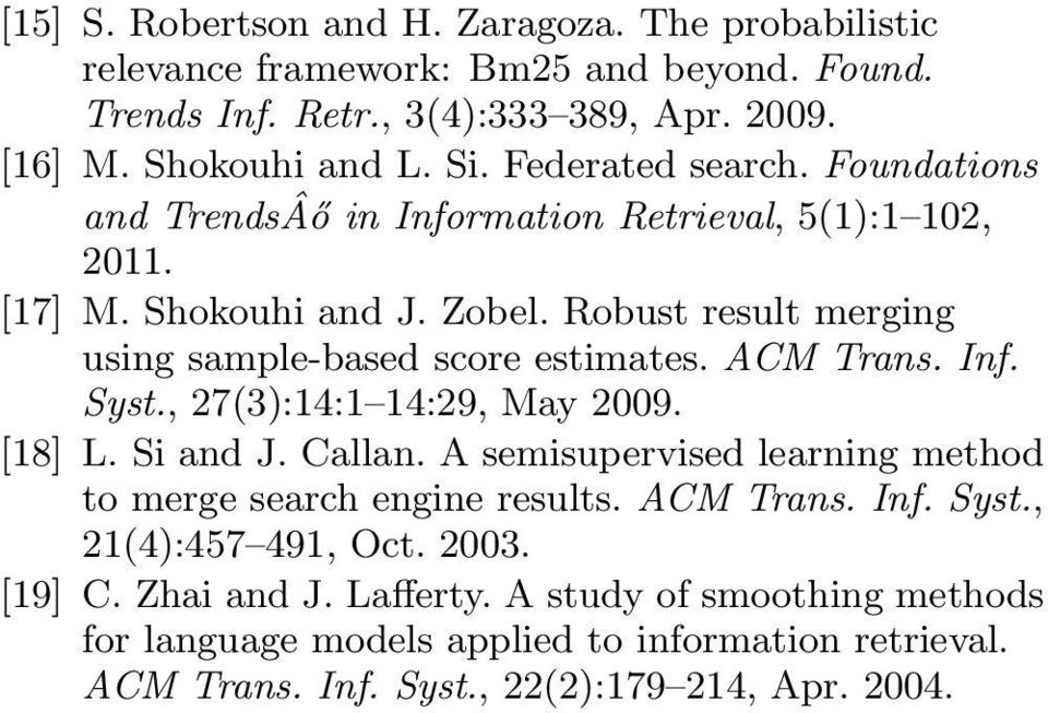 ACM Trans. Inf. Syst., 27(3):14:1 14:29, May 2009. [18] L. Si and J. Callan. A semisupervised learning method to merge search engine results. ACM Trans. Inf. Syst., 21(4):457 491, Oct.
