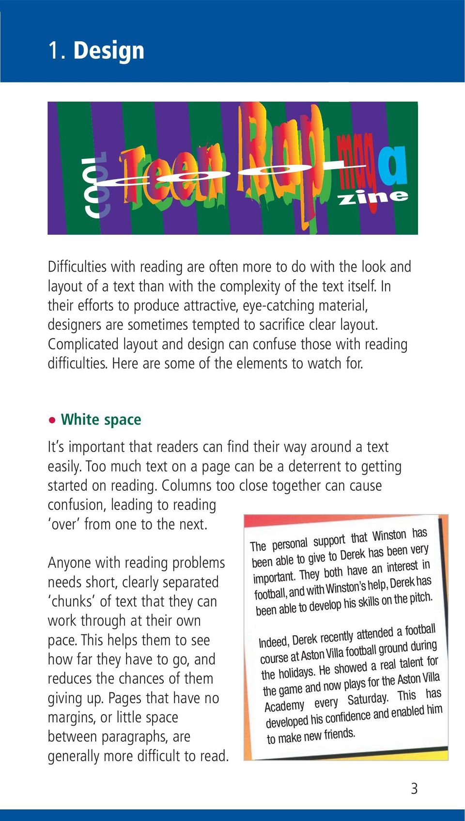 Here are some of the elements to watch for. White space It s important that readers can find their way around a text easily. Too much text on a page can be a deterrent to getting started on reading.