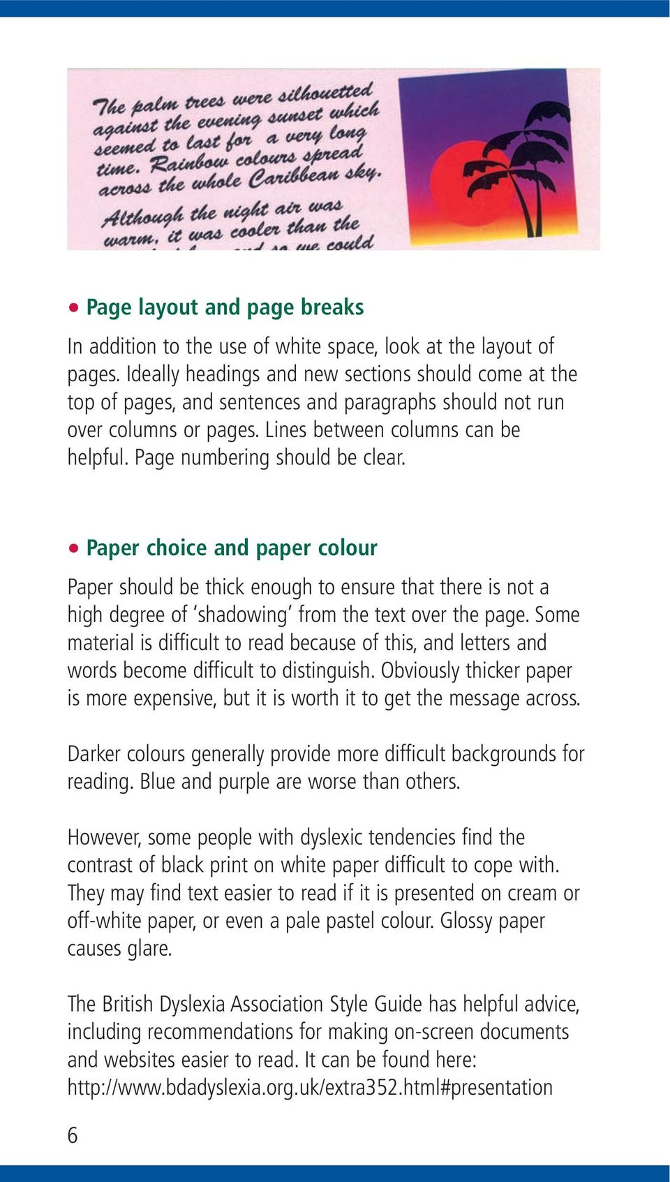 Page numbering should be clear. Paper choice and paper colour Paper should be thick enough to ensure that there is not a high degree of shadowing from the text over the page.