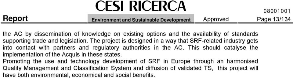 The project is designed in a way that SRF-related industry gets into contact with partners and regulatory authorities in the AC.