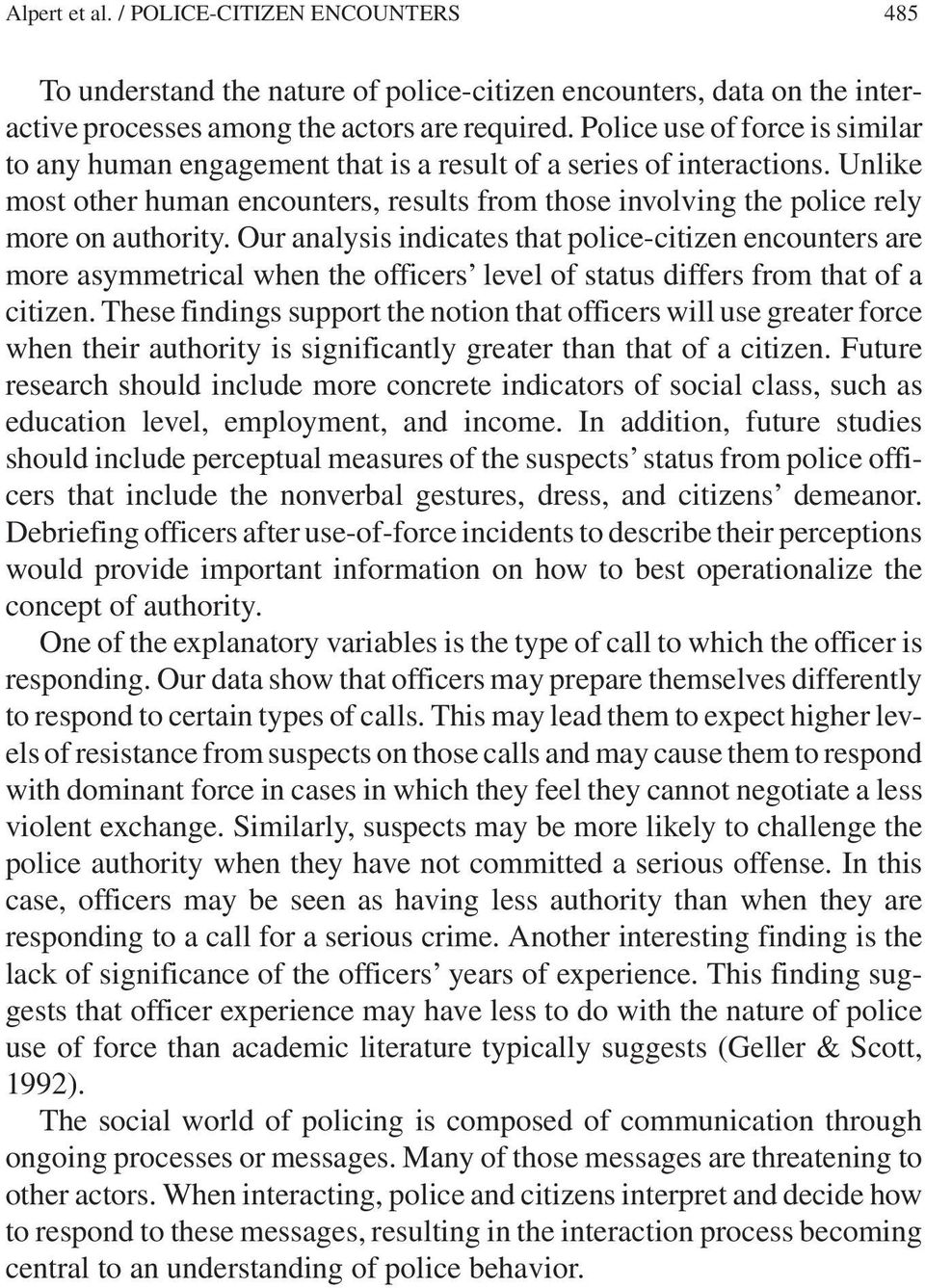 Our analysis indicates that police-citizen encounters are more asymmetrical when the officers level of status differs from that of a citizen.
