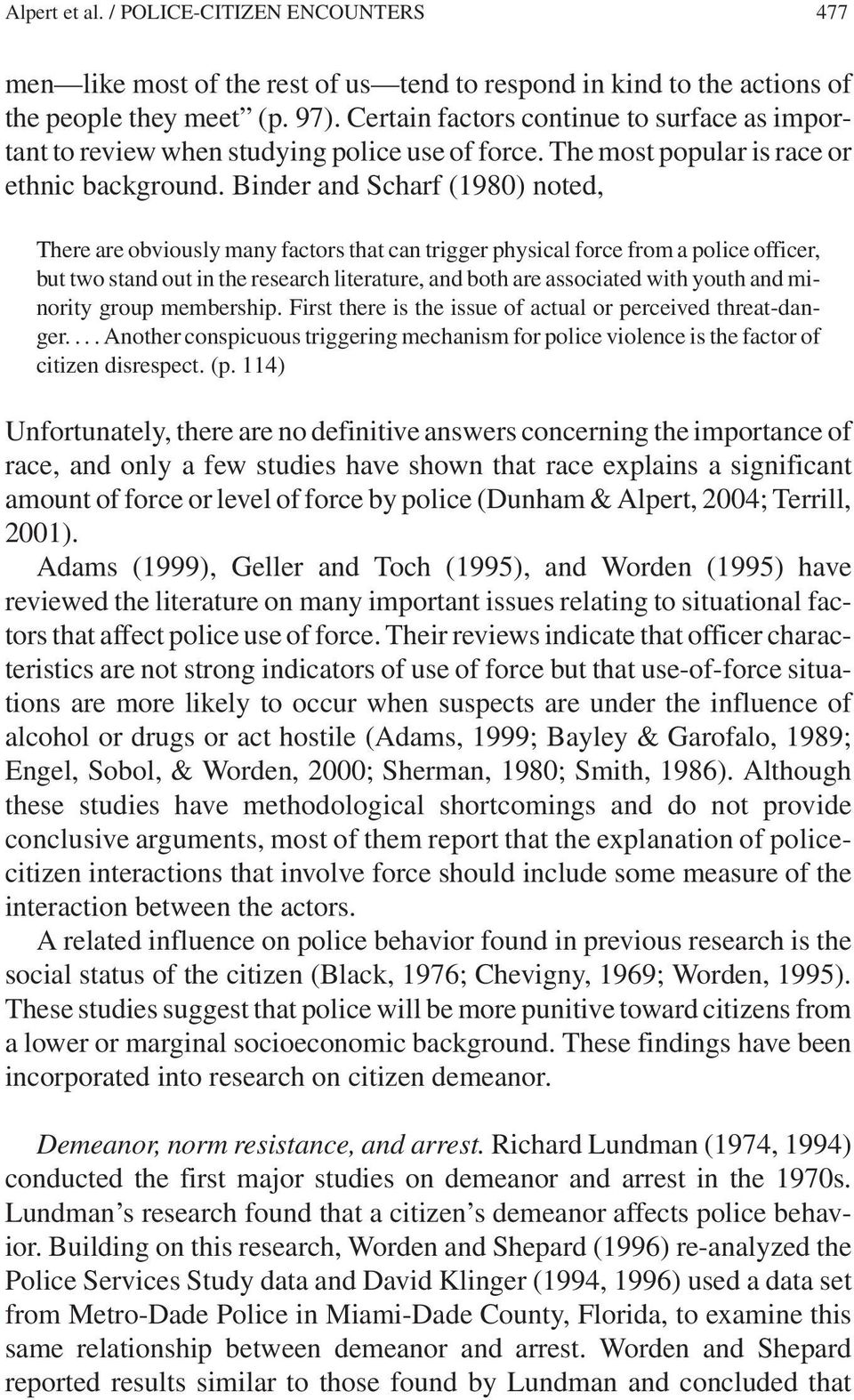 Binder and Scharf (1980) noted, There are obviously many factors that can trigger physical force from a police officer, but two stand out in the research literature, and both are associated with