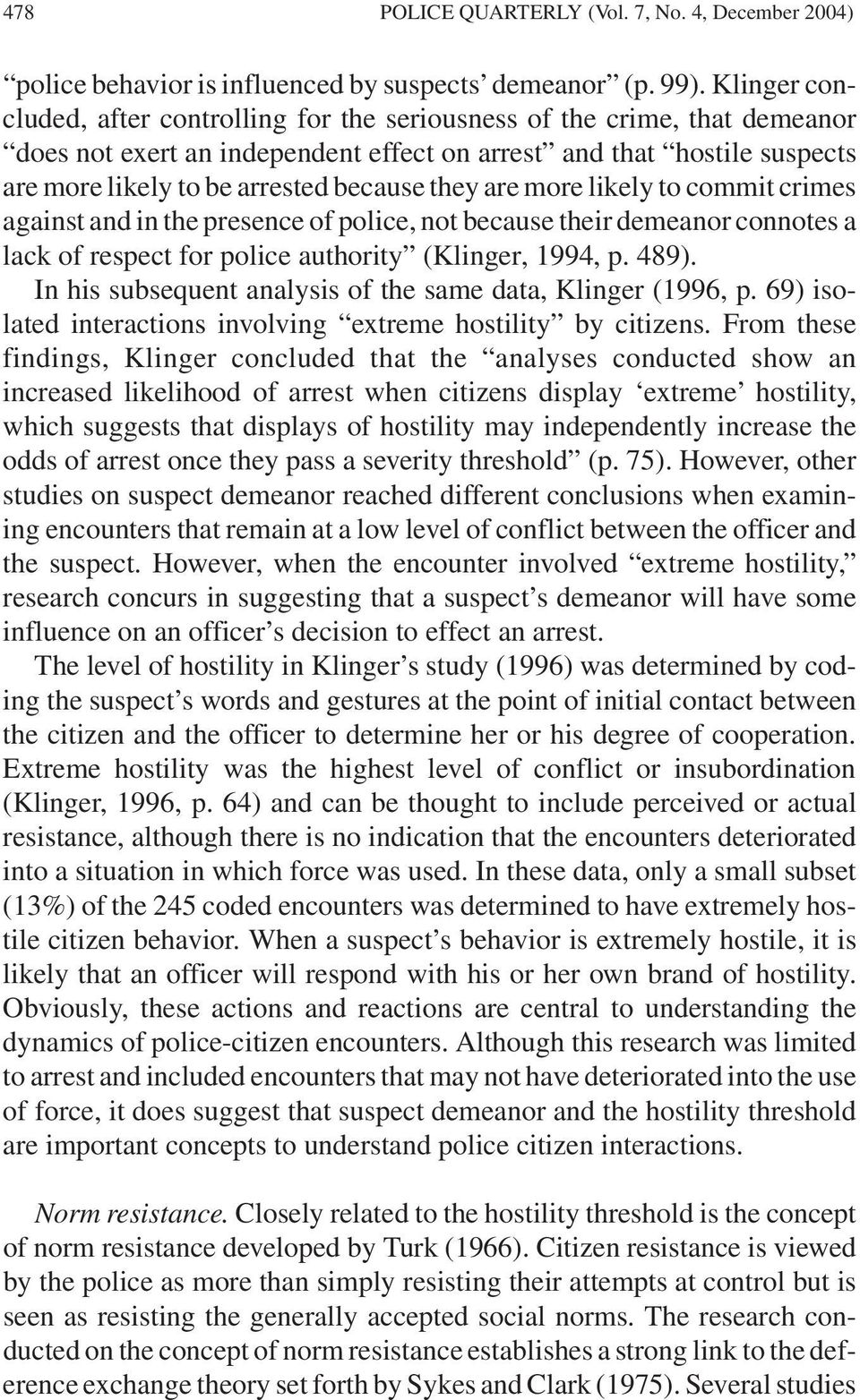 they are more likely to commit crimes against and in the presence of police, not because their demeanor connotes a lack of respect for police authority (Klinger, 1994, p. 489).
