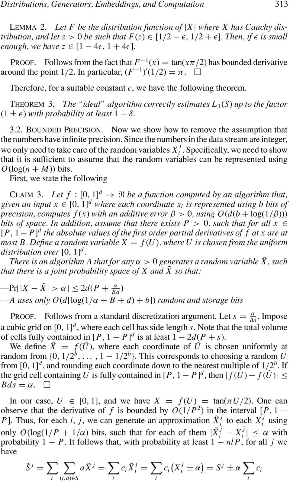 Therefore, for a sutable constant c, we have the followng theorem. THEOREM 3. The deal algorthm correctly estmates L 1 (S) up to the factor (1 ± ɛ) wth probablty at least 1 δ. 3.2. BOUNDED PRECISION.