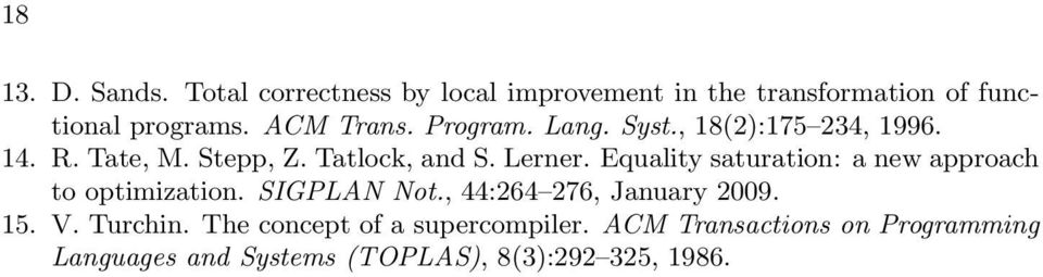 Equality saturation: a new approach to optimization. SIGPLAN Not., 44:264 276, January 2009. 15. V. Turchin.