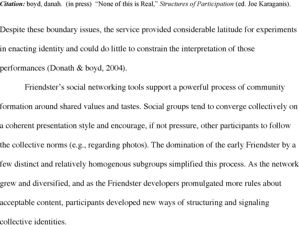 Social groups tend to converge collectively on a coherent presentation style and encourage, if not pressure, other participants to follow the collective norms (e.g., regarding photos).