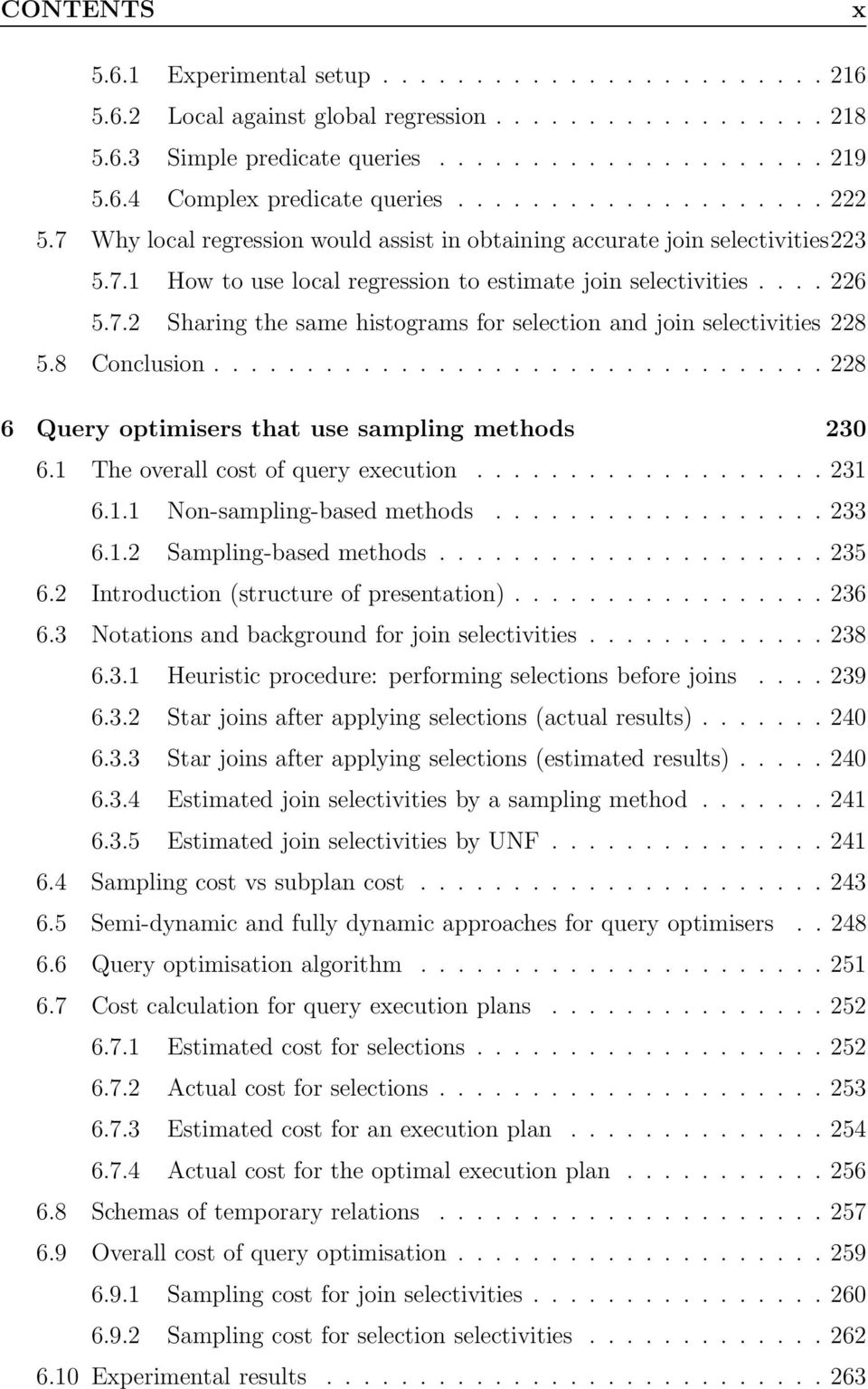 8 Conclusion................................. 228 6 Query optimisers that use sampling methods 230 6.1 The overall cost of query execution................... 231 6.1.1 Non-sampling-based methods.