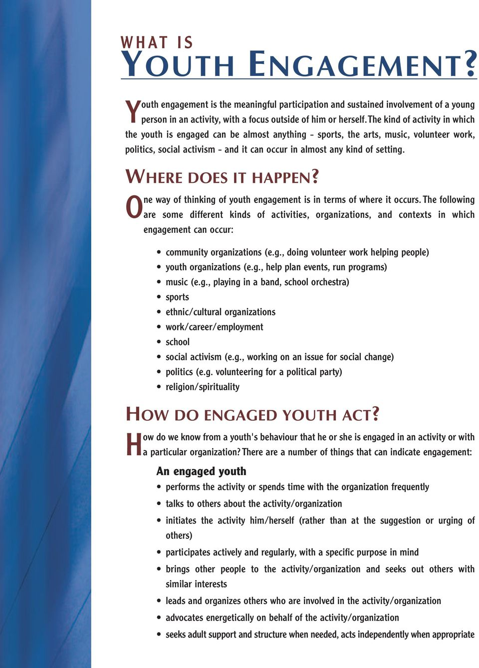 WHERE DOES IT HAPPEN? One way of thinking of youth engagement is in terms of where it occurs.