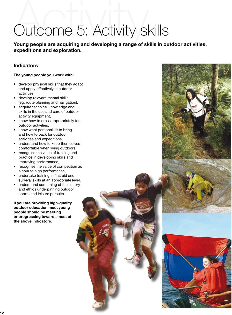 acquire technical knowledge and skills in the use and care of outdoor activity equipment, know how to dress appropriately for outdoor activities, know what personal kit to bring and how to pack for