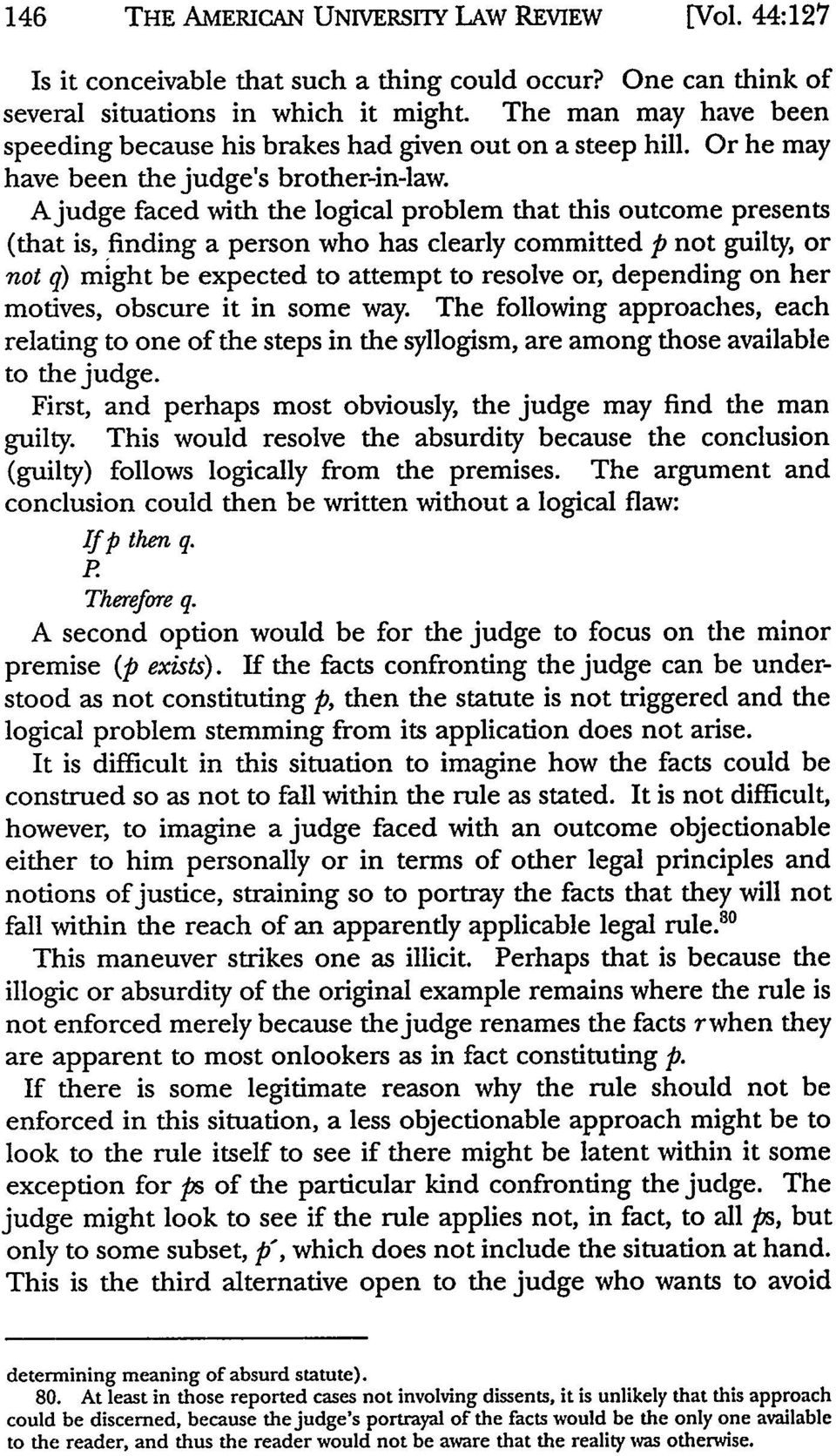 Ajudge faced with the logical problem that this outcome presents (that is, finding a person who has clearly committed p not guilty, or not q) might be expected to attempt to resolve or, depending on