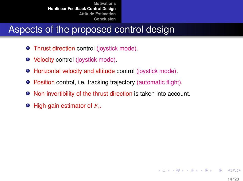 Horizontal velocity and altitude control (joystick mode). Position control, i.e. tracking trajectory (automatic flight).