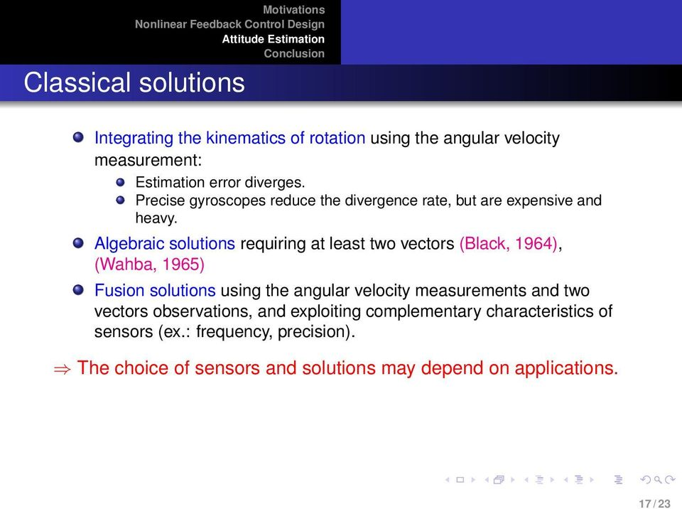 Algebraic solutions requiring at least two vectors (Black, 1964), (Wahba, 1965) Fusion solutions using the angular velocity