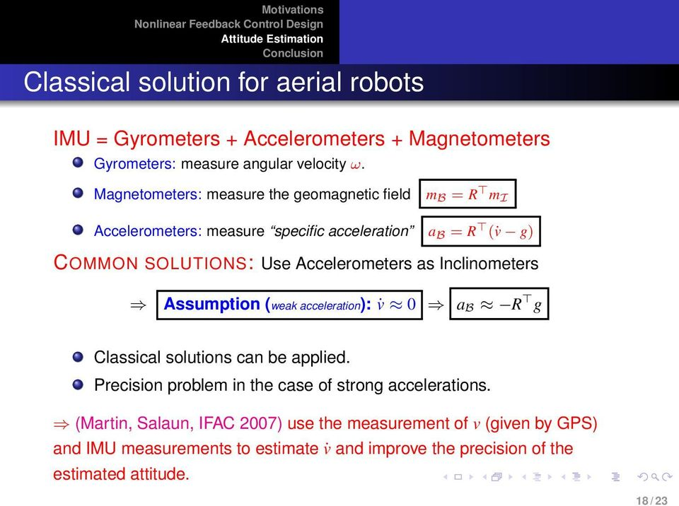 Accelerometers as Inclinometers Assumption (weak acceleration): v 0 a B R g Classical solutions can be applied.