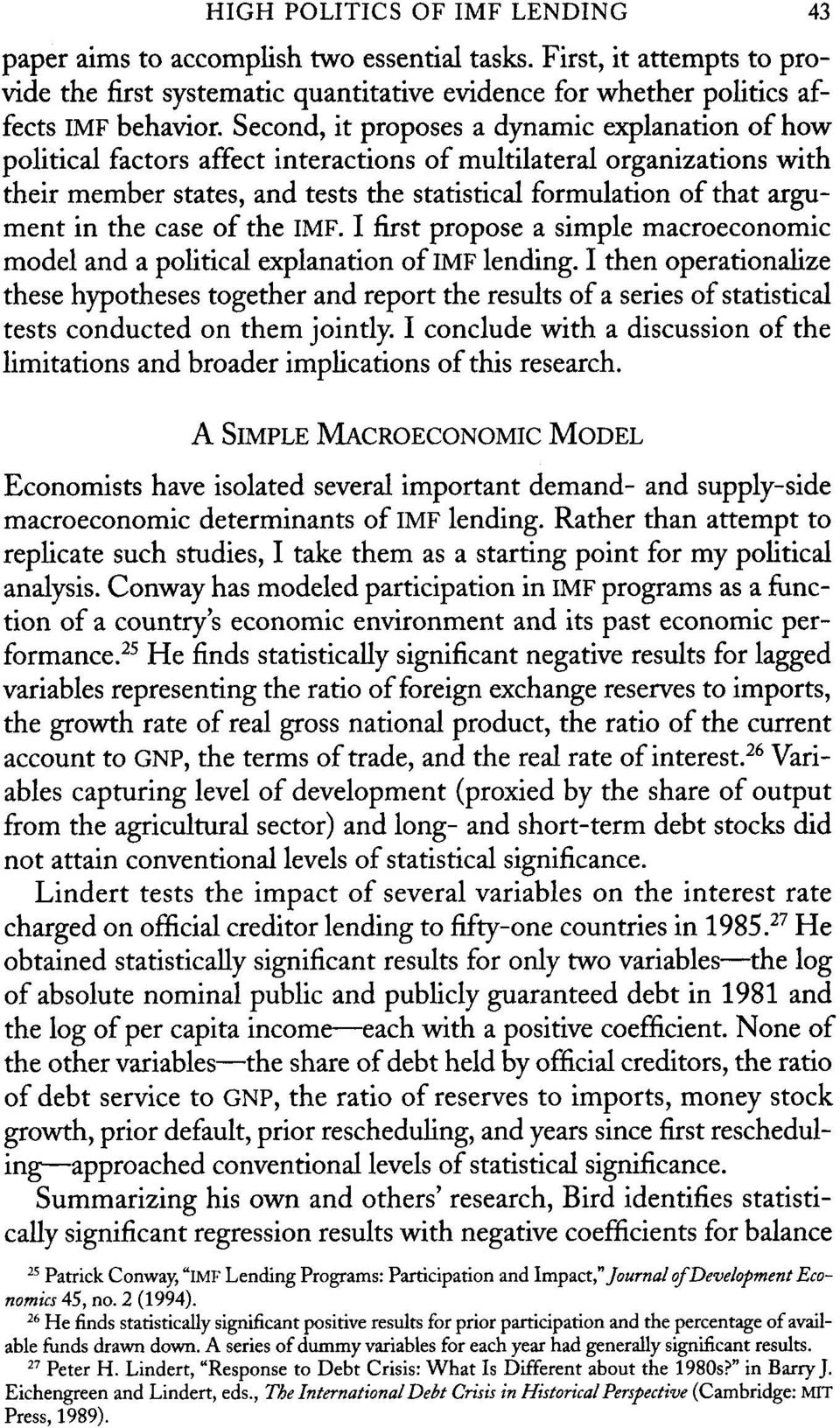 I first propose a simple macroeconomic model a explanation of IMF lending. I n operationalize se hyposes ger report results of a series of statistical tests conducted on m jointly.