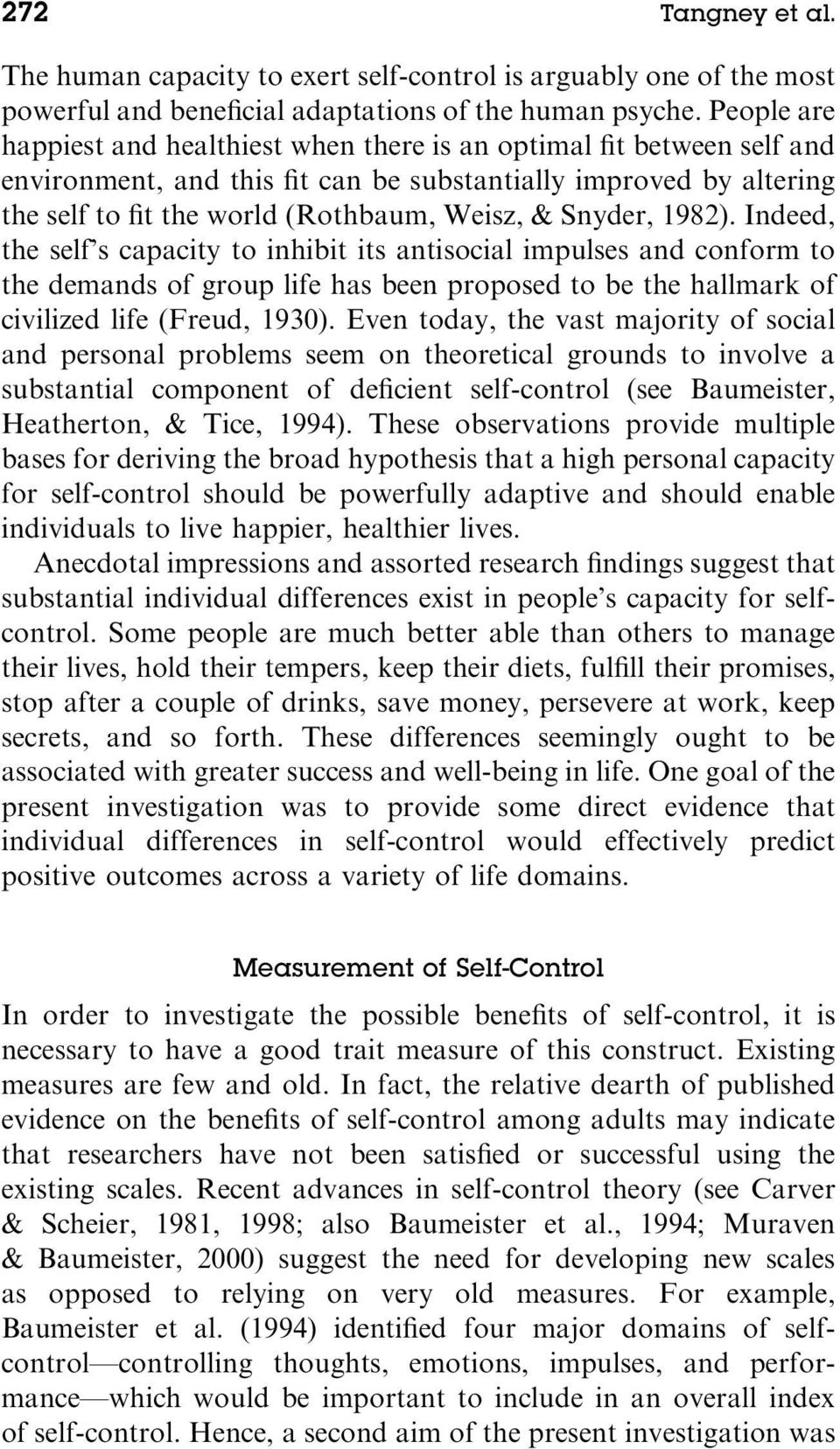 Snyder, 1982). Indeed, the self s capacity to inhibit its antisocial impulses and conform to the demands of group life has been proposed to be the hallmark of civilized life (Freud, 1930).