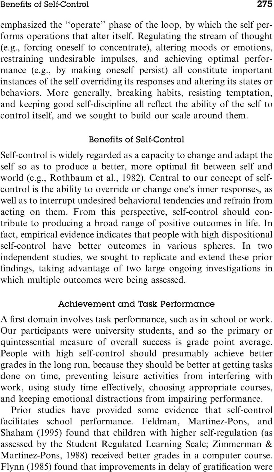 More generally, breaking habits, resisting temptation, and keeping good self-discipline all reflect the ability of the self to control itself, and we sought to build our scale around them.