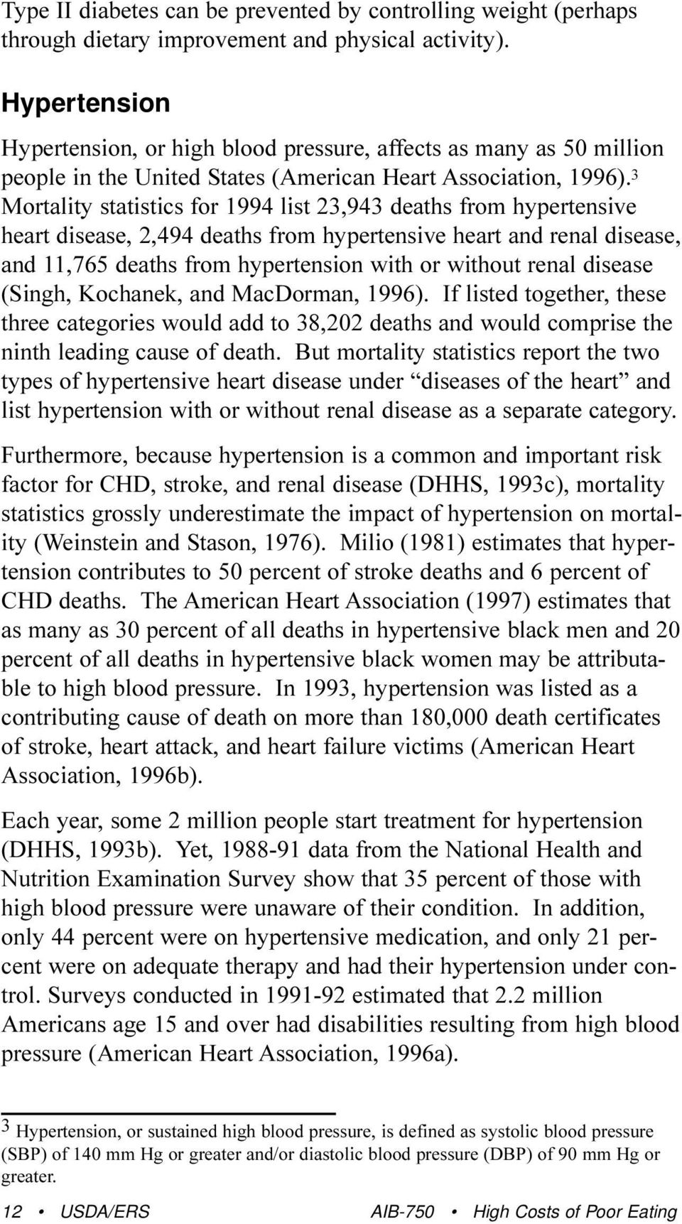 3 Mortality statistics for 1994 list 23,943 deaths from hypertensive heart disease, 2,494 deaths from hypertensive heart and renal disease, and 11,765 deaths from hypertension with or without renal