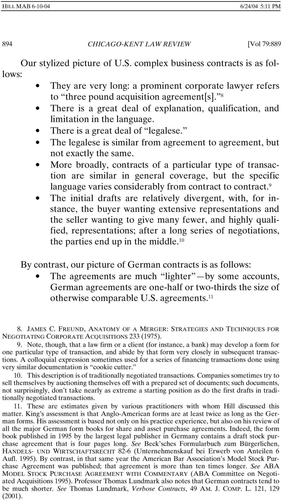 8 There is a great deal of explanation, qualification, and limitation in the language. There is a great deal of legalese. The legalese is similar from agreement to agreement, but not exactly the same.